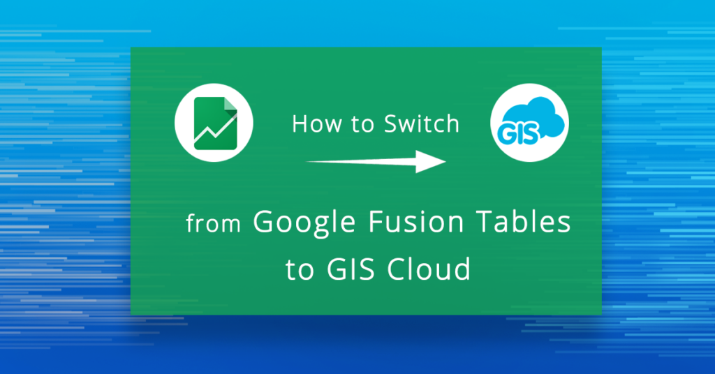 Google Fusion Tables Alternative | GIS Cloud
