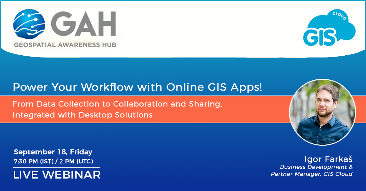 Power Your Workflow with Online GIS Apps from Data Collection to Collaboration and Sharing, Integrated with Desktop Solutions – Live Geospatial Awareness Webinar